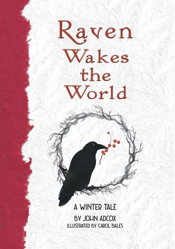Raven Wakes the World: A Winter Tale ebook by John Adcox