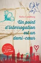 Un point d'interrogation est un demi-coeur ebook by Sofia Lundberg