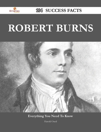 Robert Burns 104 Success Facts - Everything you need to know about Robert Burns ebook by Harold Oneil