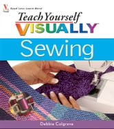 Teach Yourself VISUALLY Sewing ebook by Debbie Colgrove