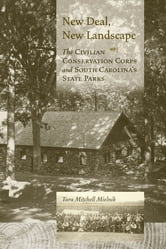 New Deal, New Landscape - The Civilian Conservation Corps and South Carolina's State Parks ebook by Tara Mitchell Mielnik