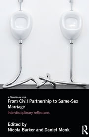 From Civil Partnership to Same-Sex Marriage - Interdisciplinary Reflections ebook by Nicola Barker,Daniel Monk