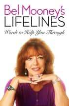 Bel Mooney's Lifelines - Words to Help You Through ebook by Bel Mooney