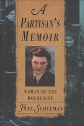 Partisan's Memoir: Woman Of The Holocaust - Woman of the Holocaust ebook by Faye Schulman