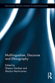 Multilingualism, Discourse, and Ethnography ebook by Sheena Gardner,Marilyn Martin-Jones