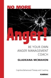 No More Anger!: Be Your Own Anger Management Coach - Be Your Own Anger Management Coach ebook by Gladeana McMahon