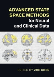 Advanced State Space Methods for Neural and Clinical Data ebook by Zhe Chen