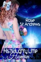 His Naughty Little Human ebook by