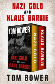Nazi Gold and Klaus Barbie ebook by Tom Bower