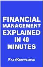Financial Management Explained in 40 Minutes eBook by FastKnowledge