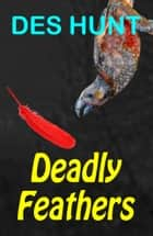Deadly Feathers ebook by Des Hunt