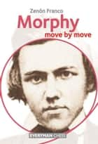 Morphy: Move by Move ebook by Zenon Franco