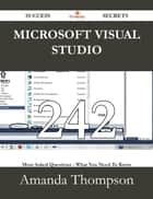 Microsoft Visual Studio 242 Success Secrets - 242 Most Asked Questions On Microsoft Visual Studio - What You Need To Know ebook by Amanda Thompson