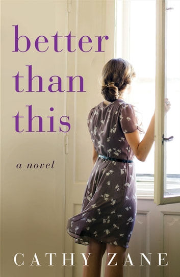 Better Than This - A Novel ebook by Cathy Zane