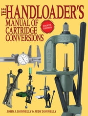 The Handloader's Manual of Cartridge Conversions ebook by John J. Donnelly,Judy Donnelly