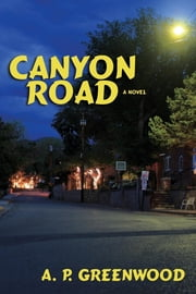 Canyon Road - A Novel ebook by A. P. Greenwood