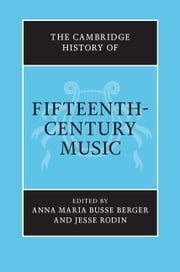 The Cambridge History of Fifteenth-Century Music ebook by Professor Anna Maria Busse Berger,Dr Jesse Rodin