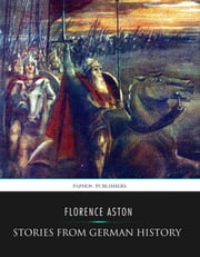 Stories from German History ebook by Florence Aston