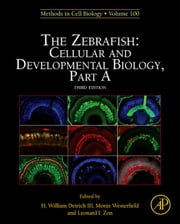 The Zebrafish: Cellular and Developmental Biology, Part A ebook by Detrich, III, H. William