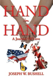 Hand In Hand - A Journey Of Love ebook by Joseph W. Bushell