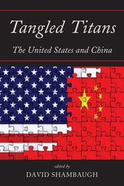 Tangled Titans - The United States and China ebook by David Shambaugh