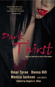 Dark Thirst ebook by Angela Allen,Omar Tyree,Donna Hill,Monica Jackson,The Urban Griot,Linda Addison,Kevin S. Brockenbrough