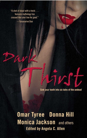 Dark Thirst ebook by Omar Tyree,Donna Hill,Monica Jackson,The Urban Griot,Linda Addison,Kevin S. Brockenbrough
