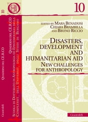 Disasters, Development and Humanitarian Aid - New Challenges for Anthropology ebook by Mara Benadusi, Chiara Brambilla, Bruno Riccio
