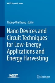 Nano Devices and Circuit Techniques for Low-Energy Applications and Energy Harvesting ebook by Chong-Min Kyung