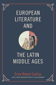 European Literature and the Latin Middle Ages ebook by Ernst Robert Curtius, Colin Burrow