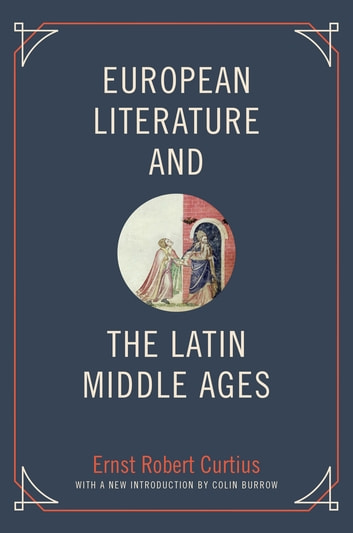 European Literature and the Latin Middle Ages ebook by Ernst Robert Curtius