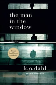 The Man in the Window - A Thriller ebook by K. O. Dahl