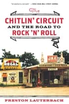 The Chitlin' Circuit: And the Road to Rock 'n' Roll - And the Road to Rock 'n' Roll ebook by Preston Lauterbach