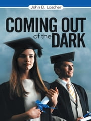Coming Out of the Dark ebook by John D. Loscher