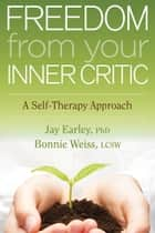 Freedom from Your Inner Critic ebook by Jay Earley PhD,Bonnie Weiss LCSW