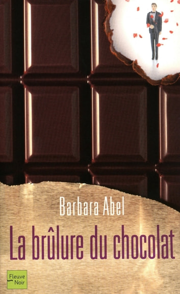 La brûlure du chocolat eBook by Barbara ABEL