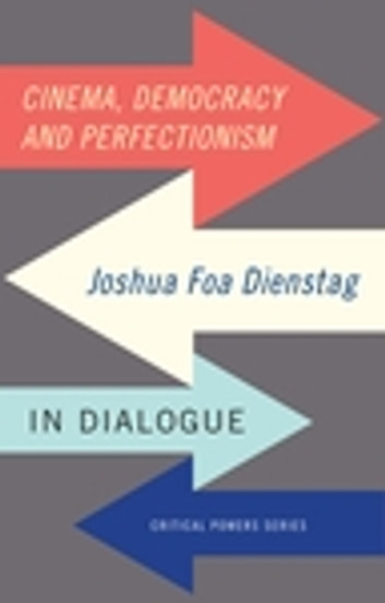 Cinema, democracy and perfectionism - Joshua Foa Dienstag in dialogue ebook by