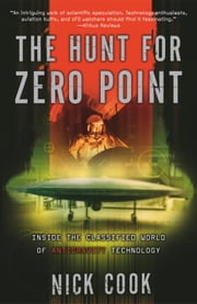 The Hunt for Zero Point - Inside the Classified World of Antigravity Technology ebook by Nick Cook
