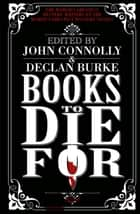 Books to Die For ebook by John Connolly, John Connolly, Declan Burke