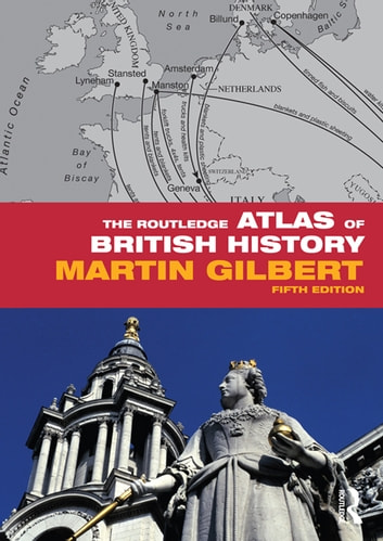 The Routledge Atlas of British History ebook by Martin Gilbert