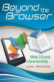 Beyond the Browser: Web 2.0 and Librarianship ebook by Karl Bridges