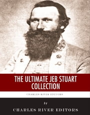 The Ultimate JEB Stuart Collection ebook by Charles River Editors