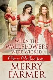 When the Wallflowers were Wicked - Box Collection One ebook by Merry Farmer