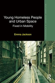 Young Homeless People and Urban Space - Fixed in Mobility ebook by Emma Jackson