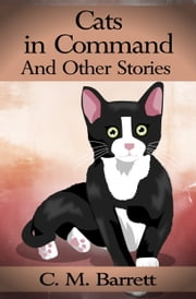 Cats in Command and Other Stories ebook by C. M. Barrett