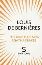 The Death of Miss Agatha Feakes (Storycuts) ebook by Louis de Bernieres