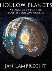 Hollow Planets: A Feasibility Study of Possible Hollow Worlds ebook by Jan Lamprecht