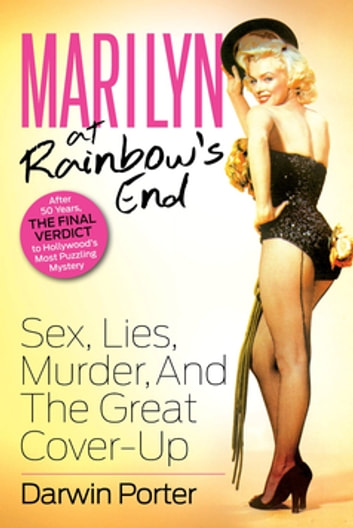Marilyn At Rainbow's End: Sex, Lies, Murder, and the Great Cover-up - Sex, Lies, Murder, and the Great Cover-up ebook by Darwin Porter