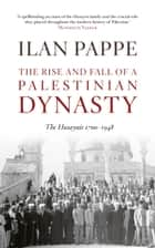 The Rise and Fall of a Palestinian Dynasty ebook by Ilan Pappe