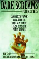Dark Screams: Volume Three ebook by Brian James Freeman, Richard Chizmar, Peter Straub,...